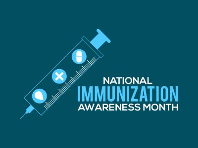 National Immunization Awareness Month is Upon Us!
